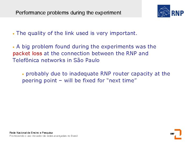 Performance problems during the experiment • The quality of the link used is very