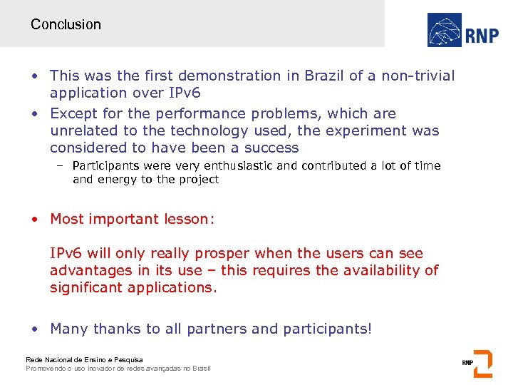 Conclusion • This was the first demonstration in Brazil of a non-trivial application over