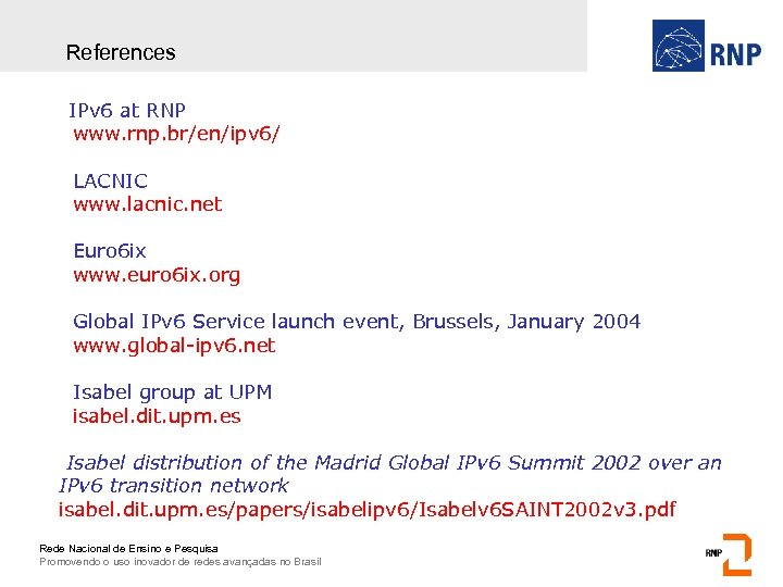 References • • IPv 6 at RNP www. rnp. br/en/ipv 6/ LACNIC www. lacnic.