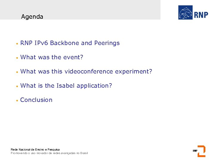Agenda • RNP IPv 6 Backbone and Peerings • What was the event? •