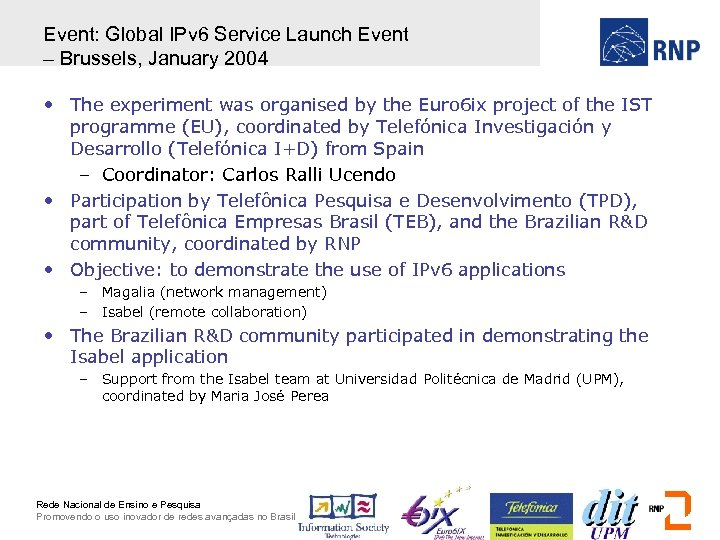 Event: Global IPv 6 Service Launch Event – Brussels, January 2004 • The experiment