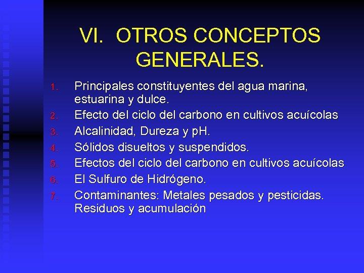 VI. OTROS CONCEPTOS GENERALES. 1. 2. 3. 4. 5. 6. 7. Principales constituyentes del