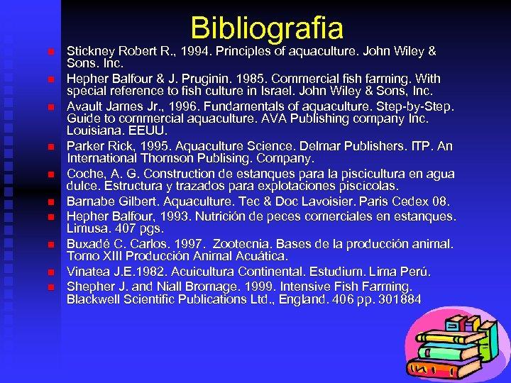 Bibliografia n n n n n Stickney Robert R. , 1994. Principles of aquaculture.