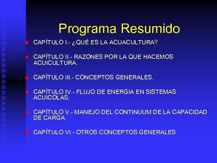 Programa Resumido n CAPÍTULO I. - ¿QUÉ ES LA ACUACULTURA? n CAPÍTULO II. -