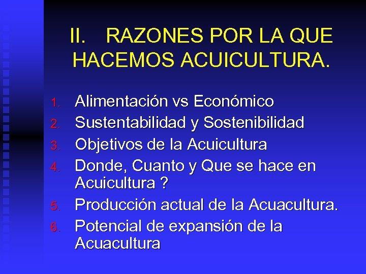II. RAZONES POR LA QUE HACEMOS ACUICULTURA. 1. 2. 3. 4. 5. 6. Alimentación
