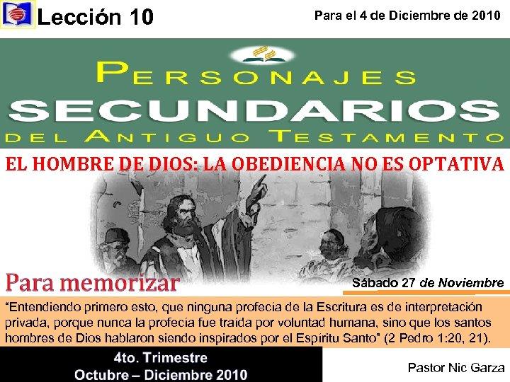 Lección 10 Para el 4 de Diciembre de 2010 EL HOMBRE DE DIOS: LA