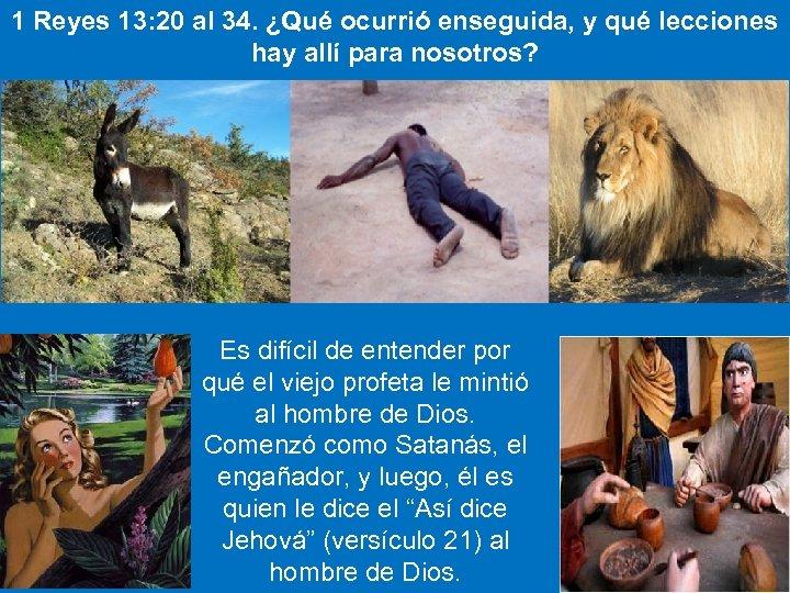 1 Reyes 13: 20 al 34. ¿Qué ocurrió enseguida, y qué lecciones hay allí