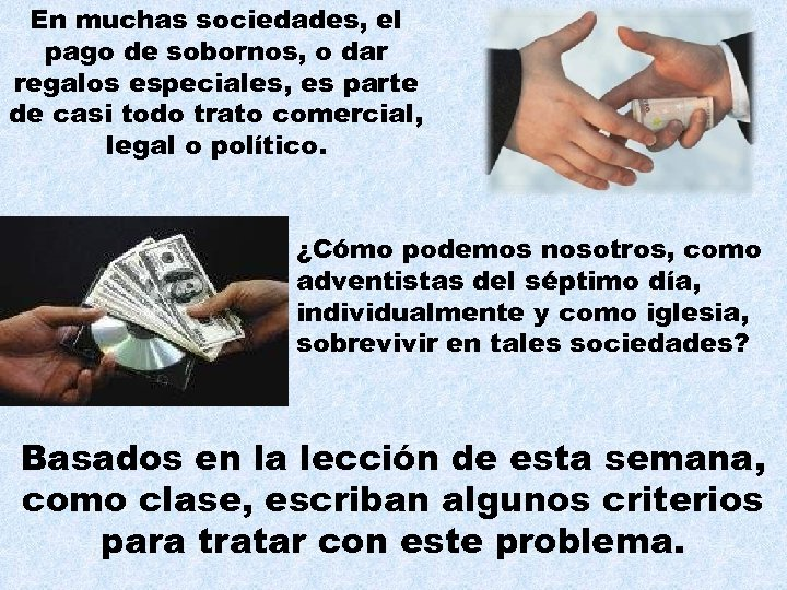 En muchas sociedades, el pago de sobornos, o dar regalos especiales, es parte de