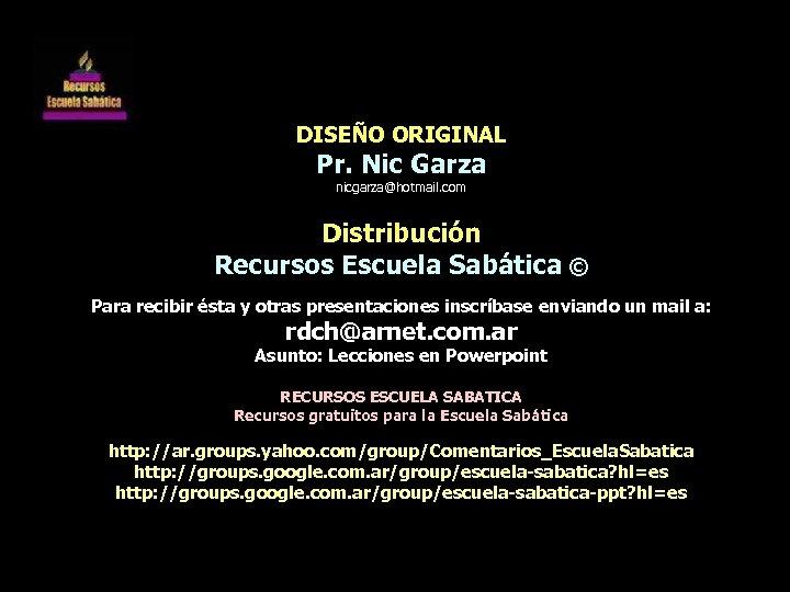 DISEÑO ORIGINAL Pr. Nic Garza nicgarza@hotmail. com Distribución Recursos Escuela Sabática © Para recibir