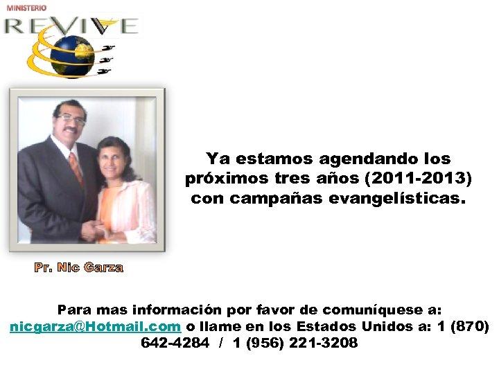 Ya estamos agendando los próximos tres años (2011 -2013) con campañas evangelísticas. Pr. Nic