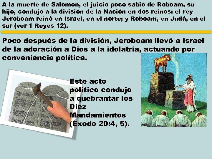 A la muerte de Salomón, el juicio poco sabio de Roboam, su hijo, condujo