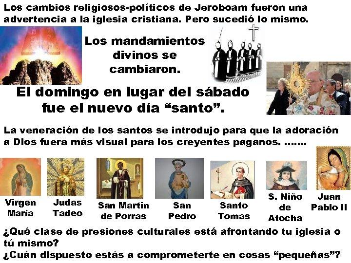 Los cambios religiosos-políticos de Jeroboam fueron una advertencia a la iglesia cristiana. Pero sucedió