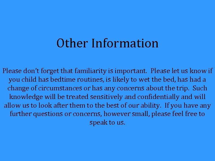 Other Information Please don't forget that familiarity is important. Please let us know if