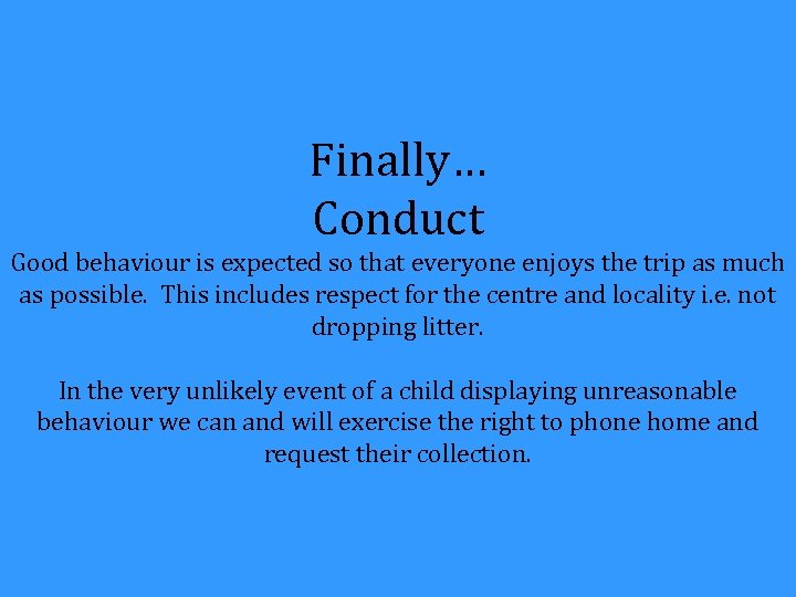 Finally… Conduct Good behaviour is expected so that everyone enjoys the trip as much