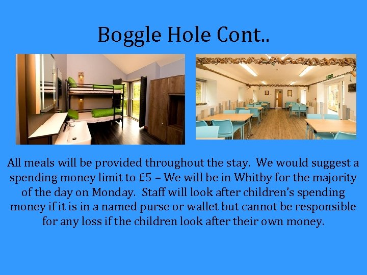 Boggle Hole Cont. . All meals will be provided throughout the stay. We would