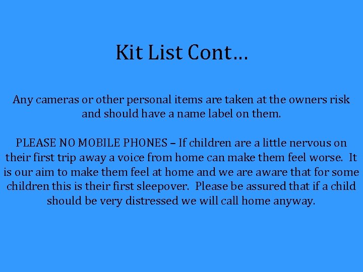 Kit List Cont… Any cameras or other personal items are taken at the owners