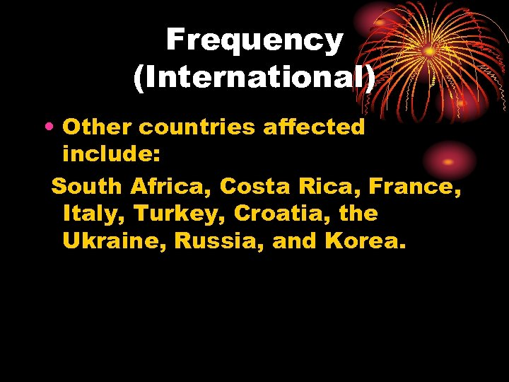Frequency (International) • Other countries affected include: South Africa, Costa Rica, France, Italy, Turkey,