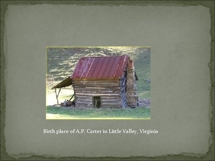 Birth place of A. P. Carter in Little Valley, Virginia