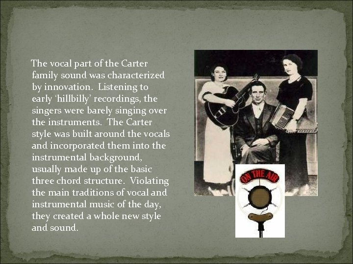 The vocal part of the Carter family sound was characterized by innovation. Listening