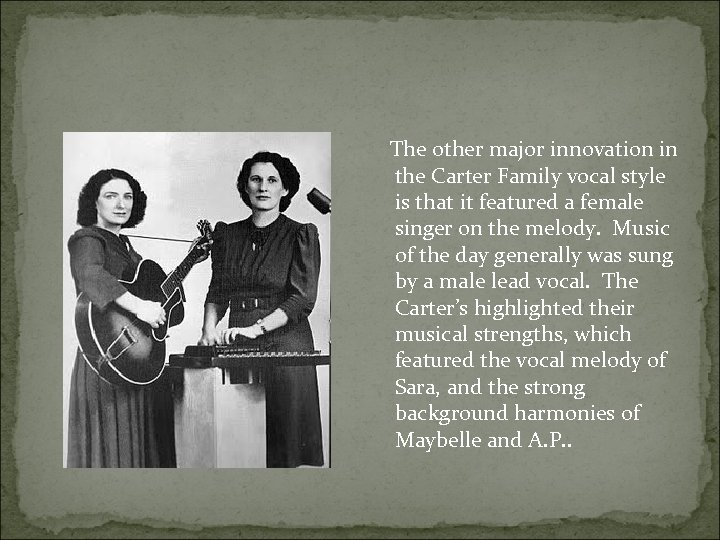 The other major innovation in the Carter Family vocal style is that it
