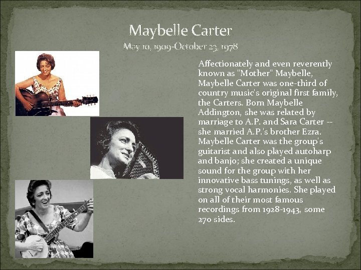 Maybelle Carter May 10, 1909 -October 23, 1978 Affectionately and even reverently known as