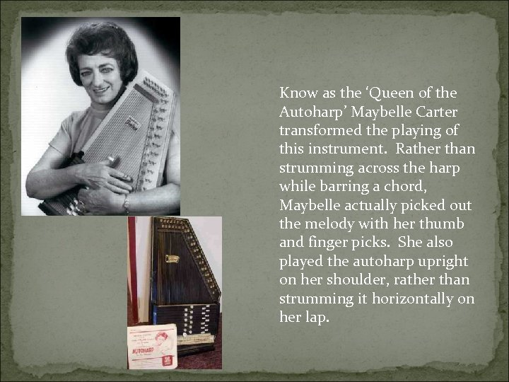 Know as the 'Queen of the Autoharp' Maybelle Carter transformed the playing of