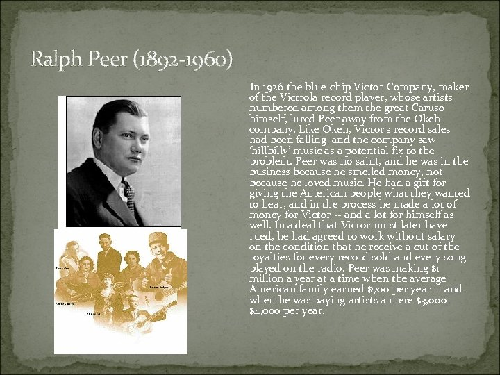 Ralph Peer (1892 -1960) In 1926 the blue-chip Victor Company, maker of the Victrola