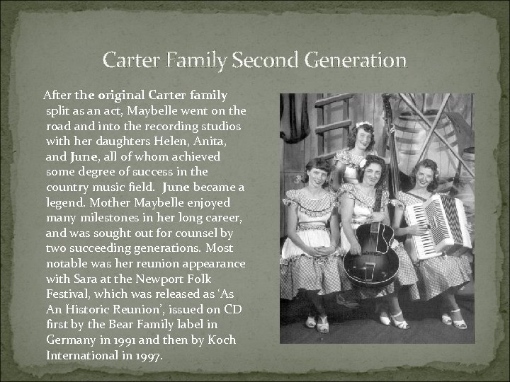 Carter Family Second Generation After the original Carter family split as an act, Maybelle