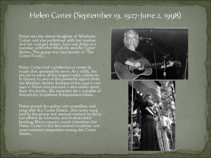 Helen Carter (September 19, 1927 -June 2, 1998) Helen was the eldest daughter of