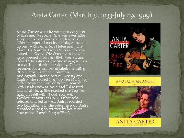 Anita Carter (March 31, 1933 -July 29, 1999) Anita Carter was the youngest daughter