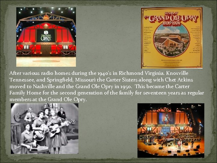 After various radio homes during the 1940's in Richmond Virginia. Knoxville Tennessee, and Springfield,