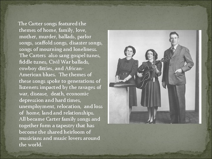 The Carter songs featured themes of home, family, love, mother, murder, ballads, parlor