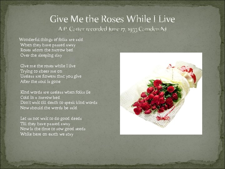Give Me the Roses While I Live A. P. Carter recorded June 17, 1933