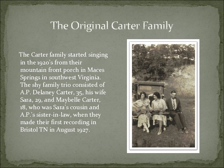 The Original Carter Family The Carter family started singing in the 1920's from their