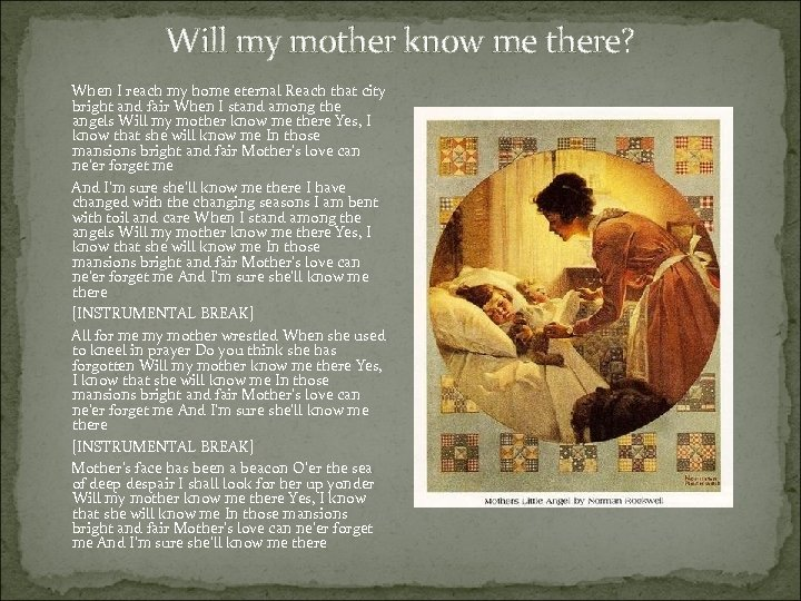 Will my mother know me there? When I reach my home eternal Reach that