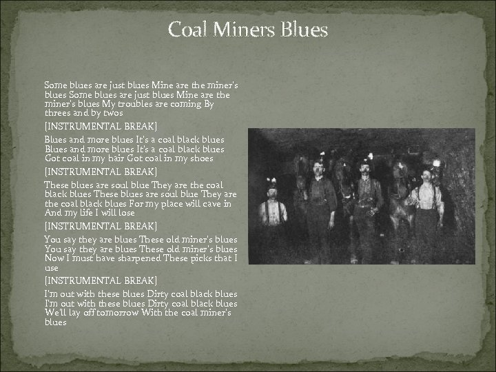 Coal Miners Blues Some blues are just blues Mine are the miner's blues My