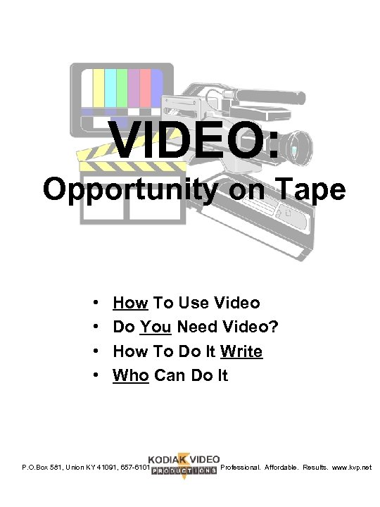 VIDEO: Opportunity on Tape • • How To Use Video Do You Need Video?