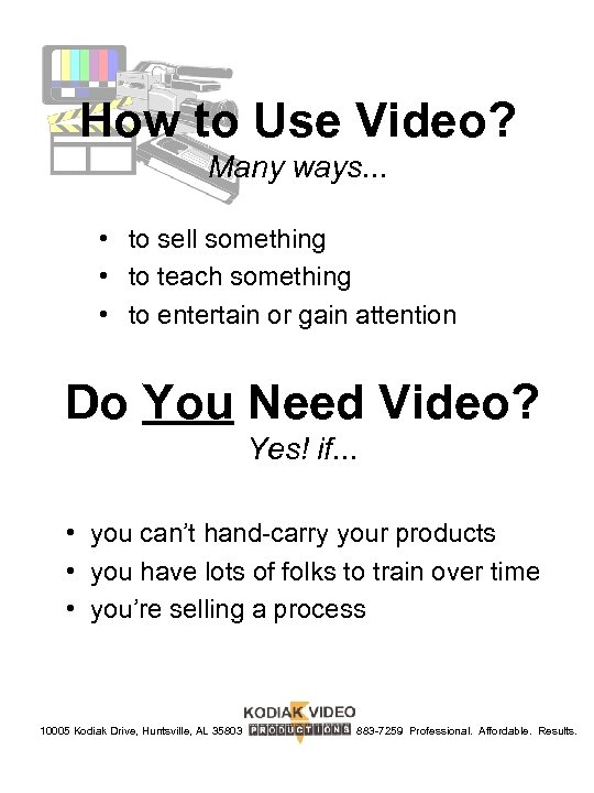 How to Use Video? Many ways. . . • to sell something • to