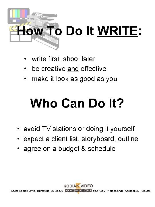 How To Do It WRITE: • write first, shoot later • be creative and