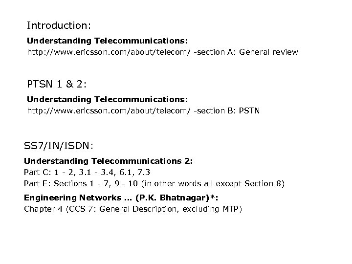 Introduction: Understanding Telecommunications: http: //www. ericsson. com/about/telecom/ -section A: General review PTSN 1 &