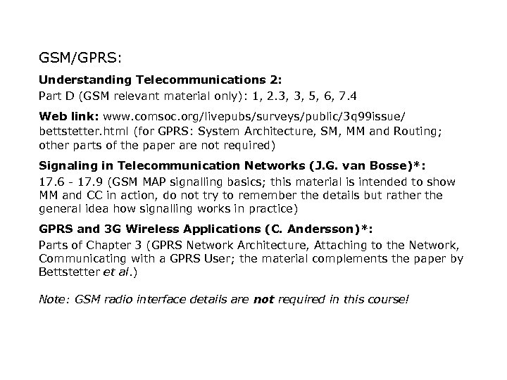 GSM/GPRS: Understanding Telecommunications 2: Part D (GSM relevant material only): 1, 2. 3, 3,