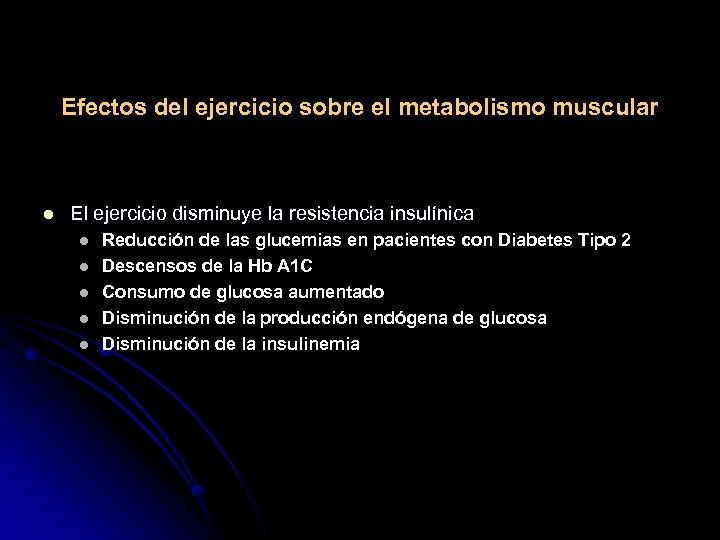 Efectos del ejercicio sobre el metabolismo muscular l El ejercicio disminuye la resistencia insulínica