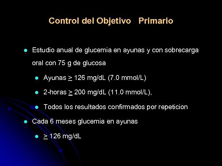 Control del Objetivo Primario l Estudio anual de glucemia en ayunas y con sobrecarga