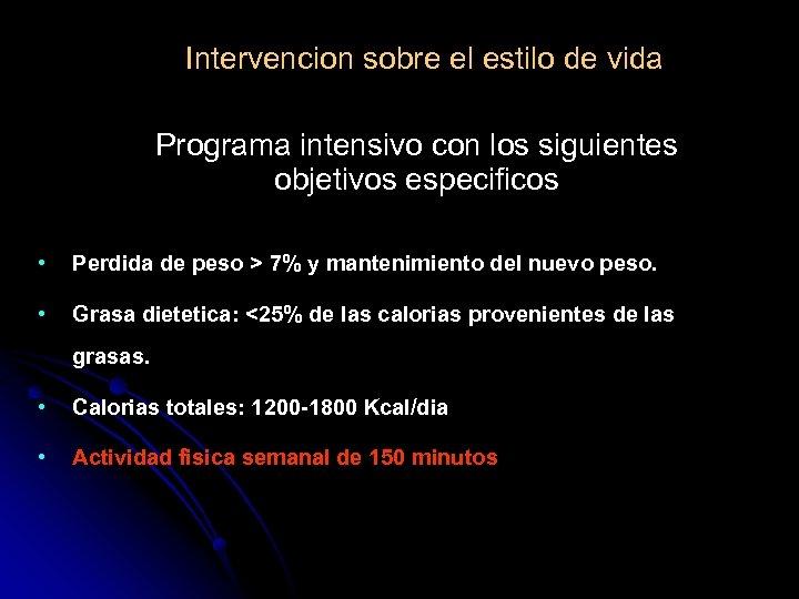 Intervencion sobre el estilo de vida Programa intensivo con los siguientes objetivos especificos •