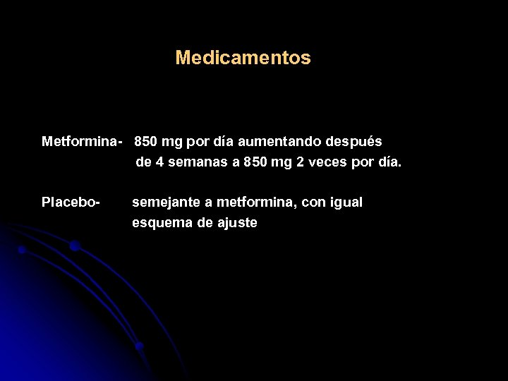 Medicamentos Metformina- 850 mg por día aumentando después de 4 semanas a 850 mg
