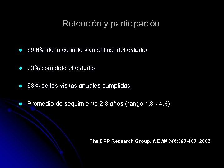 Retención y participación l 99. 6% de la cohorte viva al final del estudio