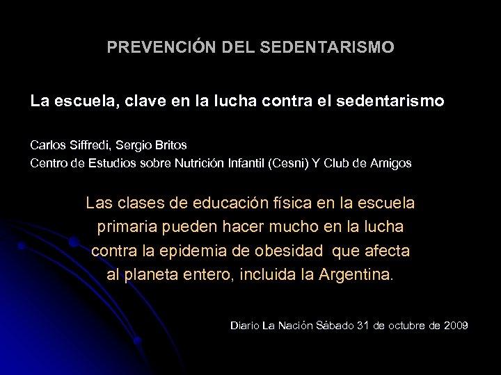 PREVENCIÓN DEL SEDENTARISMO La escuela, clave en la lucha contra el sedentarismo Carlos Siffredi,