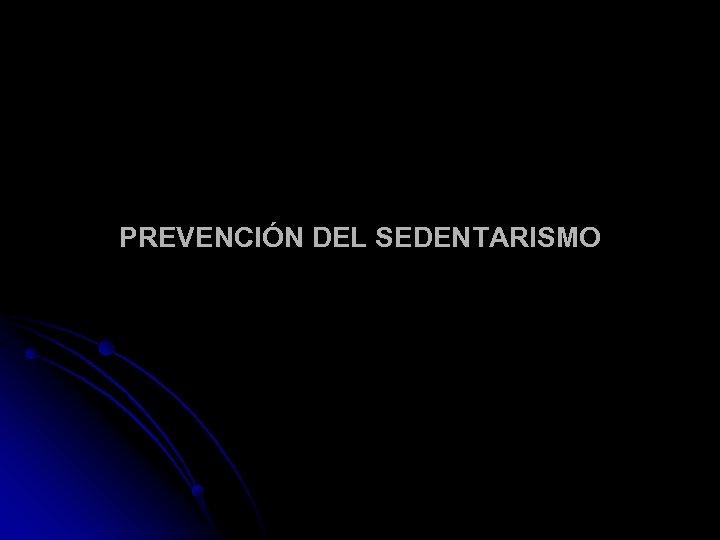 PREVENCIÓN DEL SEDENTARISMO