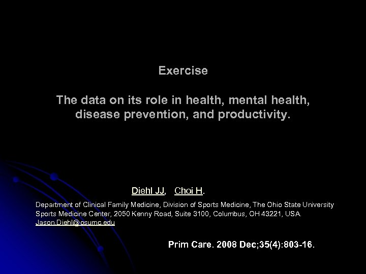 Exercise The data on its role in health, mental health, disease prevention, and productivity.