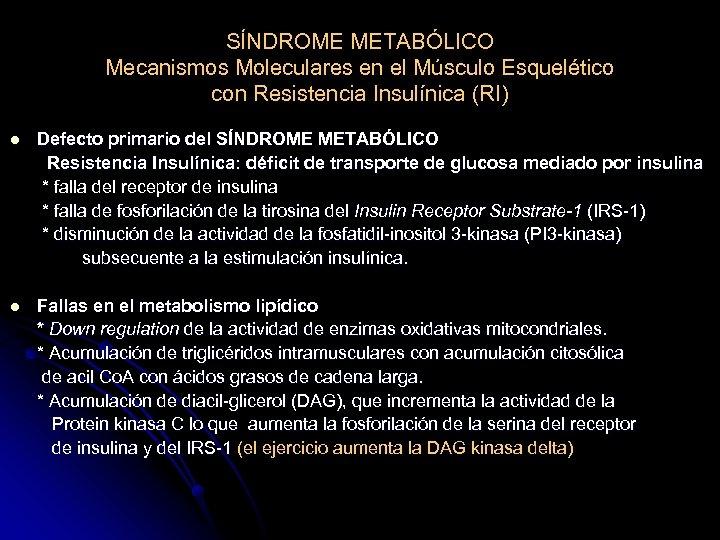 SÍNDROME METABÓLICO Mecanismos Moleculares en el Músculo Esquelético con Resistencia Insulínica (RI) l Defecto